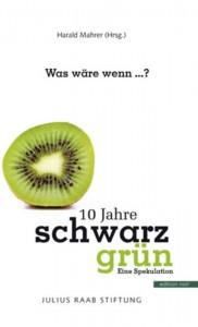 Harald Mahrer (Hg.): Was wäre wenn ...? 10 Jahre Schwarz-Grün. Eine Spekulation. Wien: Verlag noir 2013
