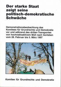 Der starke Staat zeigt seine politisch-demokratische Schwäche, Bericht über den Castor-Transport im Frühjahr 1997 (Grünes Archiv)