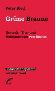Peter Bierl: Grüne Braune.Umwelt-, Tier- und Heimatschutz von Rechts.Unrast Verlag 2014