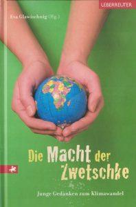 Eva Glawischnig (Hrsg.): Die Macht der Zwetschke. Junge Gedanken zum Klimawandel. Wien: Ueberreuter 2008